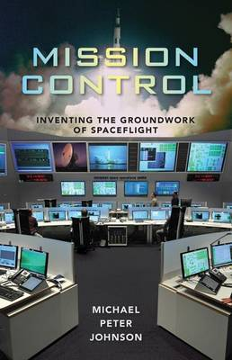 Mission Control: Inventing the Groundwork of Spaceflight (Hardback)