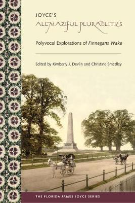 Joyce's Allmaziful Plurabilities: Polyvocal Explorations of Finnegans Wake - Florida James Joyce (Hardback)