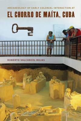 Archaeology of Early Colonial Interaction at El Chorro de Maita, Cuba - Florida Museum of Natural History: Ripley P. Bullen Series (Hardback)