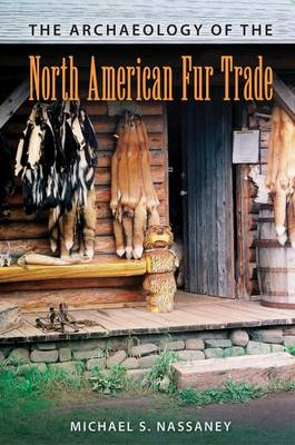 The Archaeology of the North American Fur Trade - American Experience in Archaeological Perspective (Hardback)