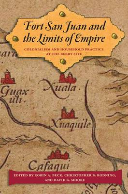 Fort San Juan and the Limits of Empire: Colonialism and Household Practice at the Berry Site - Florida Museum of Natural History: Ripley P. Bullen Series (Hardback)