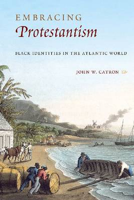 Embracing Protestantism: Black Identities in the Atlantic World (Hardback)