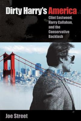 Dirty Harry's America: Clint Eastwood, Harry Callahan, and the Conservative Backlash (Hardback)