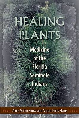 Healing Plants: Medicine of the Florida Seminole Indians (Paperback)