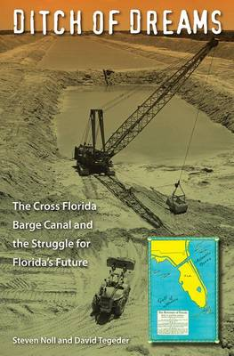 Ditch of Dreams: The Cross Florida Barge Canal and the Struggle for Florida's Future - Florida History and Culture (Paperback)