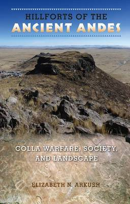 Hillforts of the Ancient Andes: Colla Warfare, Society, and Landscape (Paperback)