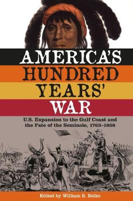 America's Hundred Years' War: U.S. Expansion to the Gulf Coast and the Fate of the Seminole, 1763-1858 (Paperback)