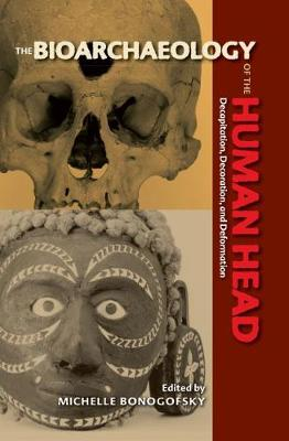 Bioarchaeology of the Human Head: Decapitation, Decoration, and Deformation - Bioarchaeological Interpretations of the Human Past (Paperback)