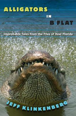 Alligators in B-Flat: Improbable Tales from the Files of Real Florida - Florida History and Culture (Paperback)
