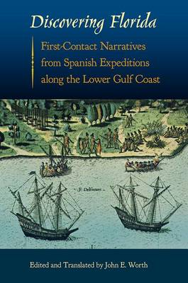 Discovering Florida: First-Contact Narratives from Spanish Expeditions along the Lower Gulf Coast - Florida Museum of Natural History: Ripley P. Bullen Series (Paperback)