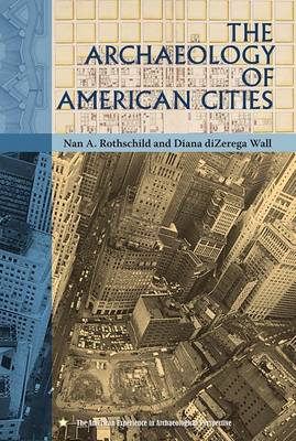 The Archaeology of American Cities - American Experience in Archaeological Perspective (Paperback)