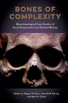 Bones of Complexity: Bioarchaeological Case Studies of Social Organization and Skeletal Biology - Bioarchaeological Interpretations of the Human Past: Local, Regional, and Global (Hardback)