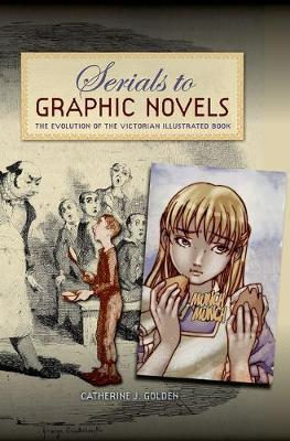 Serials to Graphic Novels: The Evolution of the Victorian Illustrated Book (Hardback)