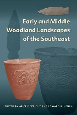 Early and Middle Woodland Landscapes of the Southeast - Florida Museum of Natural History: Ripley P. Bullen Series (Paperback)