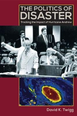 The Politics of Disaster: Tracking the Impact of Hurricane Andrew (Paperback)