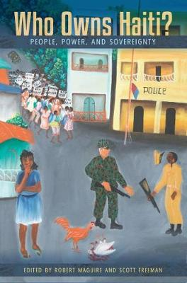 Cover Who Owns Haiti?: People, Power, and Sovereignty