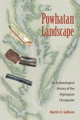 The Powhatan Landscape: An Archaeological History of the Algonquian Chesapeake - Society and Ecology in Island and Coastal Archaeology (Paperback)
