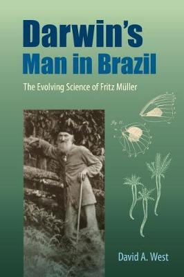 Darwin's Man in Brazil: The Evolving Science of Fritz Muller (Paperback)