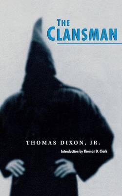 The Clansman: An Historical Romance of the Ku Klux Klan - Novel as American Social History (Paperback)