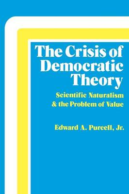 Crisis of Democratic Theory: Scientific Naturalism and the Problem of Value (Paperback)