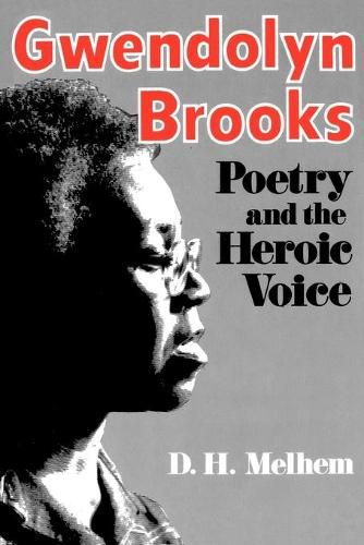 Gwendolyn Brooks: Poetry and the Heroic Voice (Paperback)