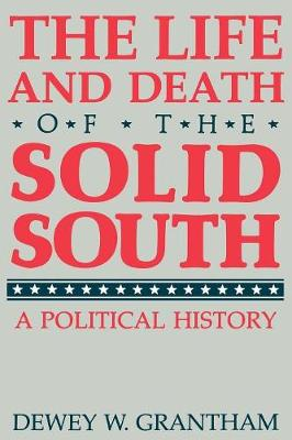 The Life and Death of the Solid South: A Political History (Paperback)