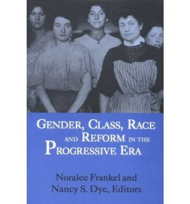 Gender, Class, Race, and Reform in the Progressive Era (Paperback)
