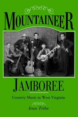 Mountaineer Jamboree: Country Music in West Virginia (Paperback)