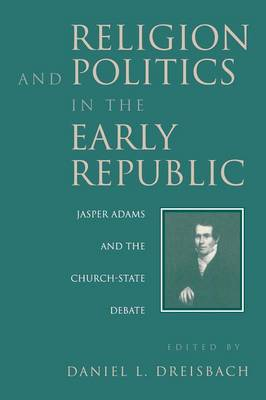 Religion and Politics in the Early Republic: Jasper Adams and the Church-State Debate (Paperback)