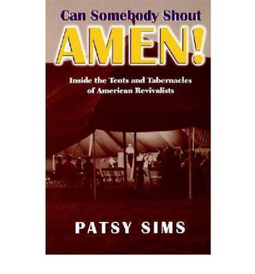 Can Somebody Shout Amen!: Inside the Tents and Tabernacles of American Revivalists - Religion in the South (Paperback)