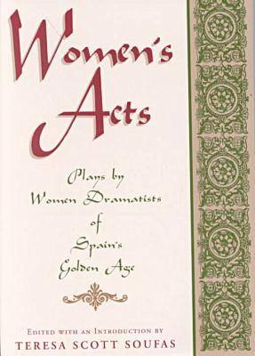 Women's Acts: Plays by Women Dramatists of Spain's Golden Age (Hardback)