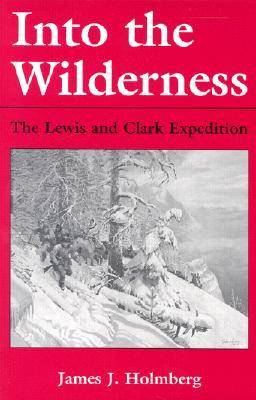 Into the Wilderness: The Lewis and Clark Expedition (Paperback)