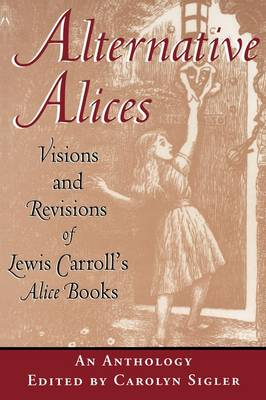 Alternative Alices: Visions and Revisions of Lewis Carroll's 'Alice' Books (Paperback)