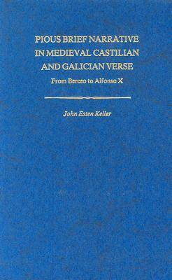 Pious Brief Narrative in Mediaeval Castilian and Galician Verse: From Berceo to Alfonso X - Studies in Romance Languages (Hardback)