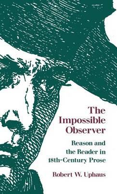 The Impossible Observer: Reason and the Reader in Eighteenth-century Prose (Hardback)