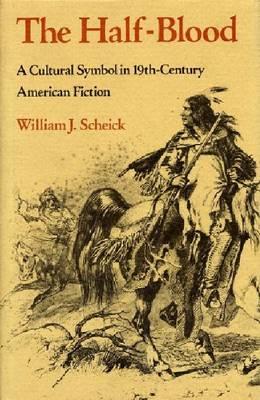 The Half-blood: A Cultural Symbol in Nineteenth-century American Fiction (Hardback)
