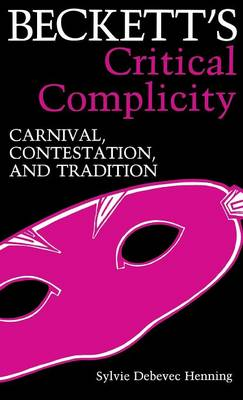 Beckett's Critical Complicity: Carnival, Contestation, and Tradition (Hardback)