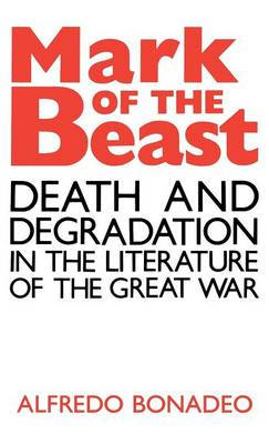 Mark of the Beast: Death and Degradation in the Literature of the Great War (Hardback)