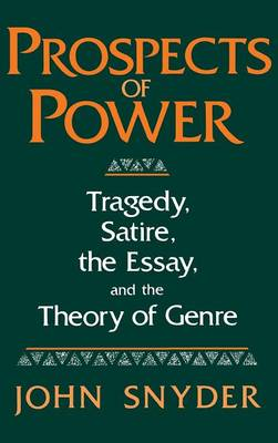 Prospects Of Power: Tragedy, Satire, the Essay, and the Theory of Genre (Hardback)