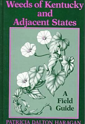 Weeds of Kentucky and Adjacent States: A Field Guide (Hardback)
