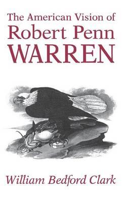 The American Vision of Robert Penn Warren (Hardback)