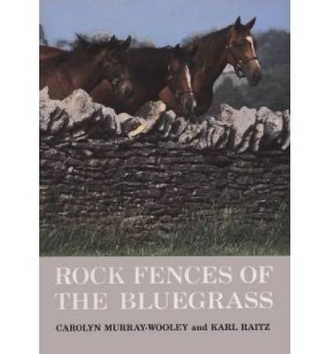 Rock Fences of the Bluegrass - Perspectives on Kentucky's past (Hardback)