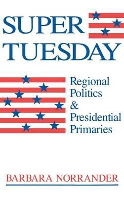 Super Tuesday: Regional Politics & Presidential Primaries (Hardback)