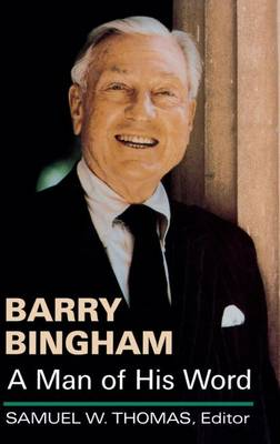Barry Bingham: A Man of His Word - Kentucky Remembered: An Oral History Series (Hardback)