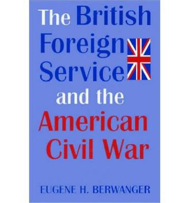 The British Foreign Service and the American Civil War (Hardback)