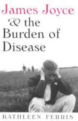 James Joyce and the Burden of Disease (Hardback)
