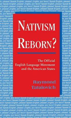 Nativism Reborn?: The Official English Language Movement and the American States (Hardback)