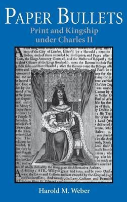 Paper Bullets: Print and Kingship under Charles II (Hardback)