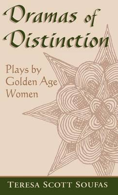 Dramas of Distinction: Plays by Golden Age Women - Studies in Romance Languages (Hardback)