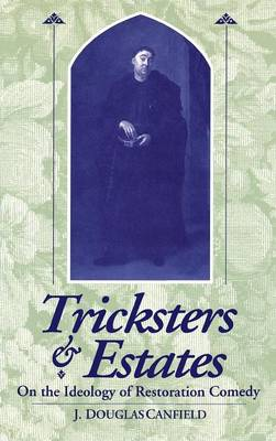 Tricksters and Estates: On the Ideology of Restoration Comedy (Hardback)